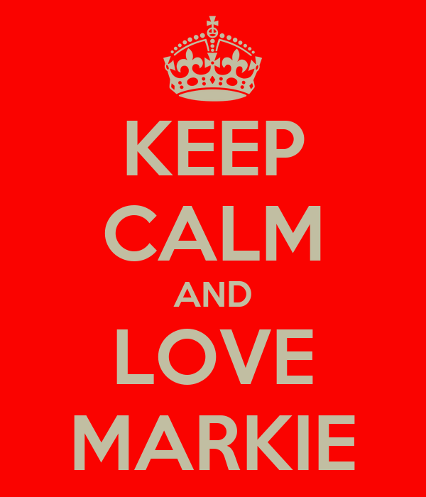 KEEP CALM AND LOVE MARKIE
