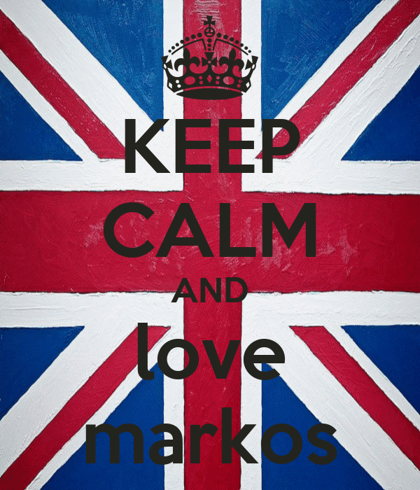 KEEP CALM AND love markos