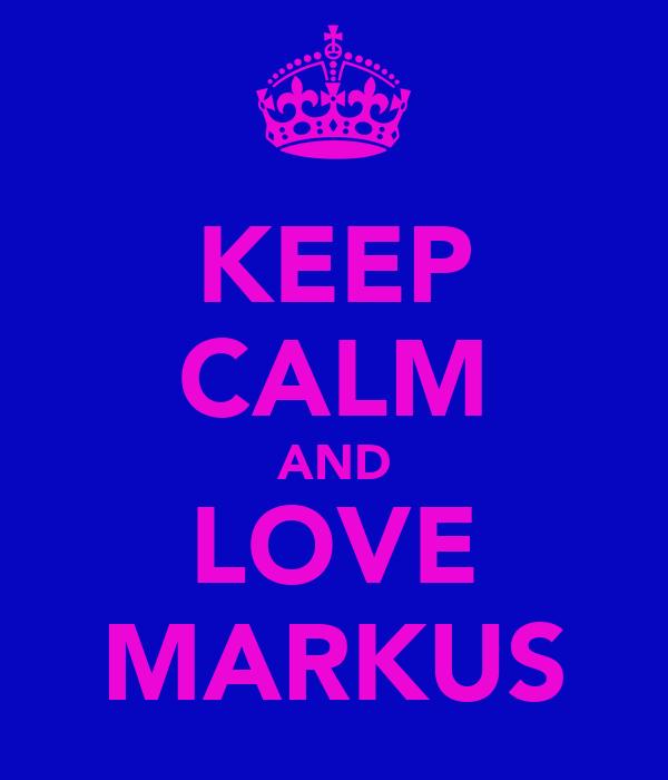 KEEP CALM AND LOVE MARKUS