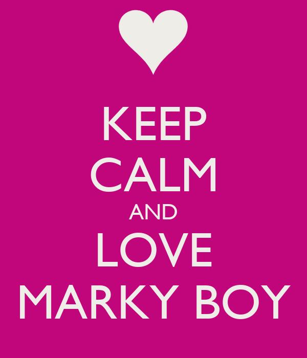 KEEP CALM AND LOVE MARKY BOY