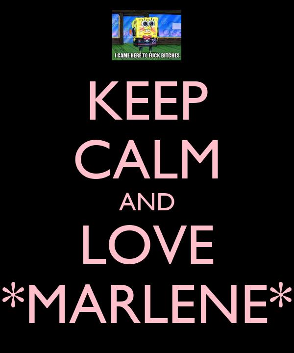 KEEP CALM AND LOVE *MARLENE*