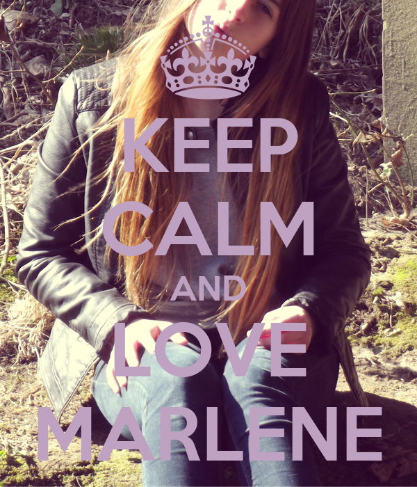 KEEP CALM AND LOVE MARLENE