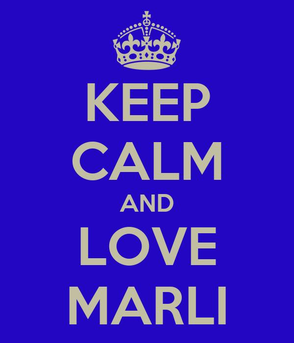 KEEP CALM AND LOVE MARLI