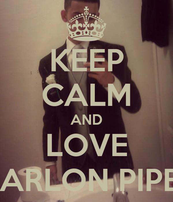 KEEP CALM AND LOVE MARLON PIPER