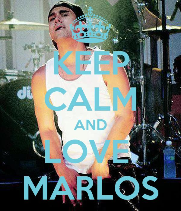 KEEP CALM AND LOVE  MARLOS