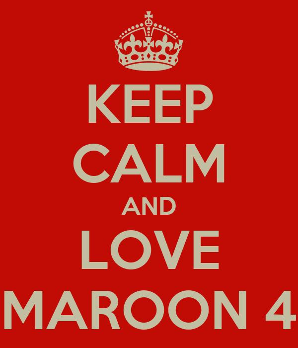 KEEP CALM AND LOVE MAROON 4