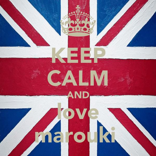 KEEP CALM AND love marouki