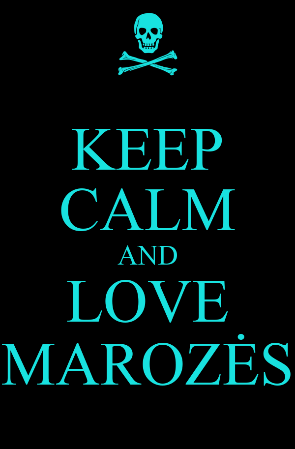 KEEP CALM AND LOVE MAROZĖS
