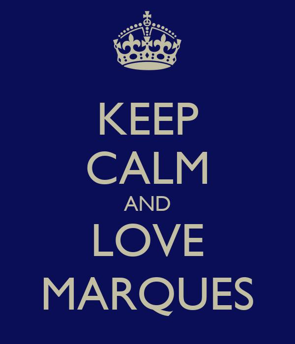 KEEP CALM AND LOVE MARQUES
