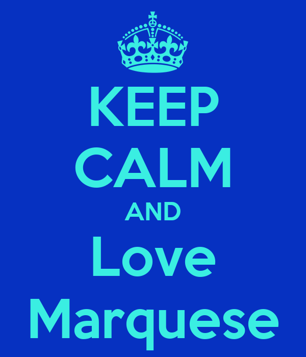 KEEP CALM AND Love Marquese