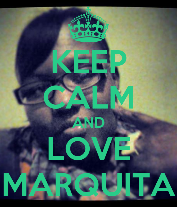 KEEP CALM AND LOVE MARQUITA