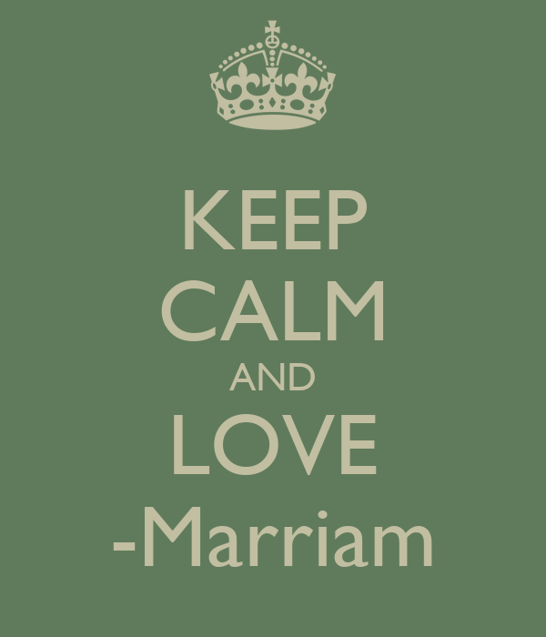 KEEP CALM AND LOVE -Marriam