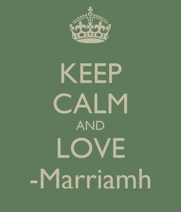 KEEP CALM AND LOVE -Marriamh