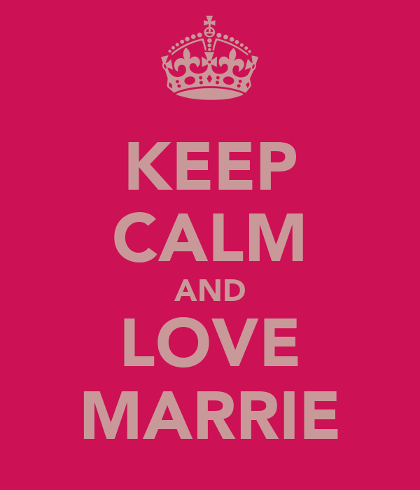 KEEP CALM AND LOVE MARRIE