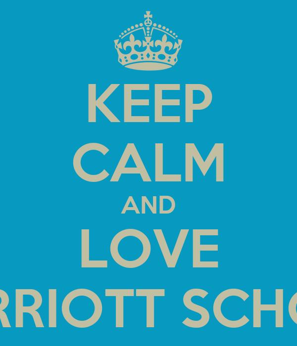KEEP CALM AND LOVE MARRIOTT SCHOOL