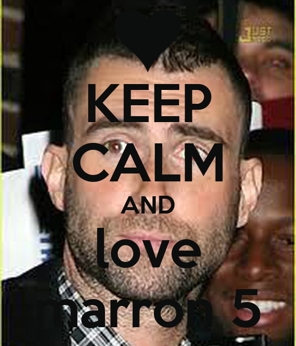 KEEP CALM AND love marron 5