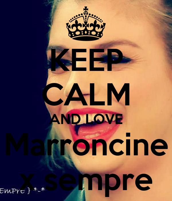 KEEP CALM AND LOVE Marroncine x sempre
