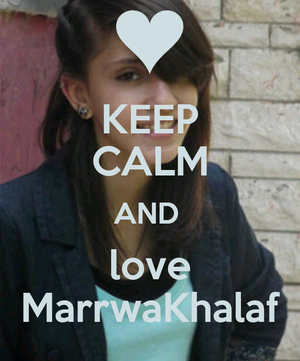 KEEP CALM AND  love MarrwaKhalaf