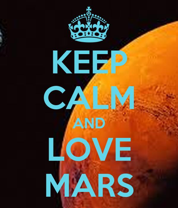 KEEP CALM AND LOVE MARS