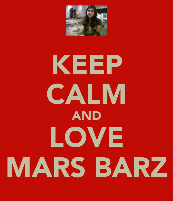 KEEP CALM AND LOVE MARS BARZ