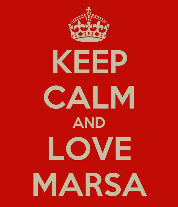 KEEP CALM AND LOVE MARSA
