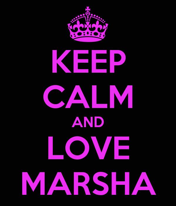 KEEP CALM AND LOVE MARSHA