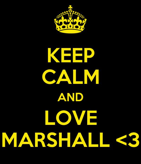 KEEP CALM AND LOVE MARSHALL <3