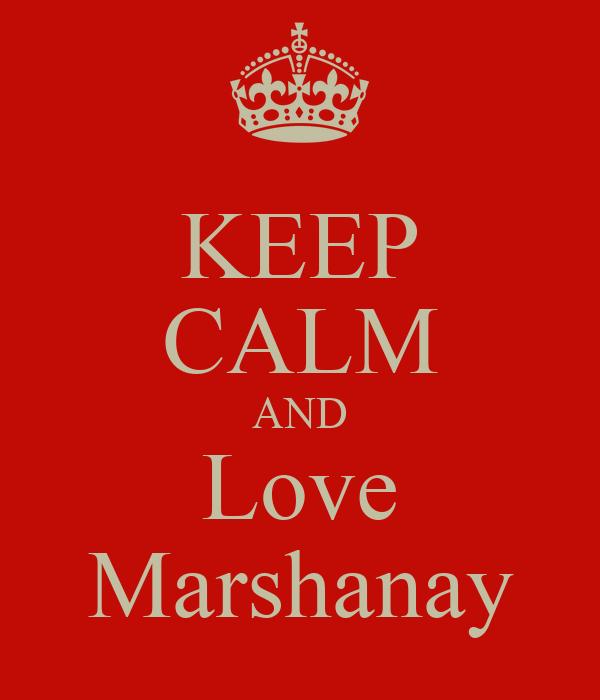 KEEP CALM AND Love Marshanay