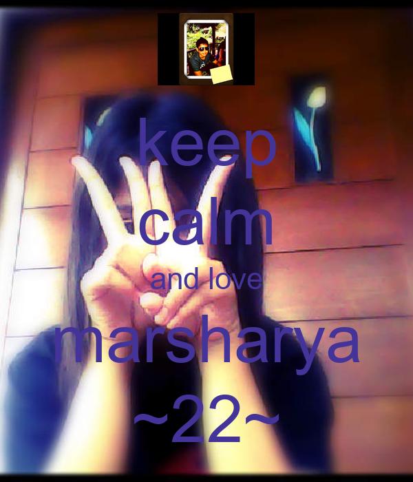 keep calm and love marsharya ~22~