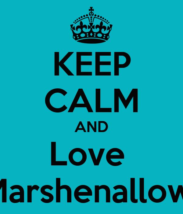KEEP CALM AND Love  Marshenallow