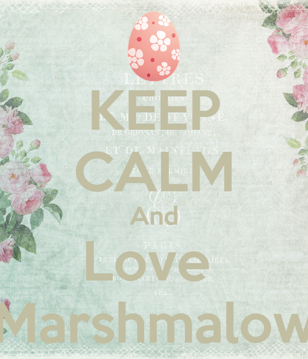 KEEP CALM And Love  Marshmalow