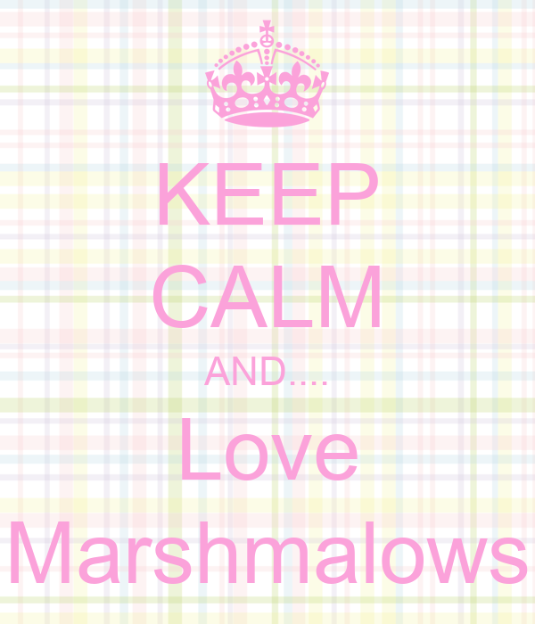 KEEP CALM AND.... Love Marshmalows