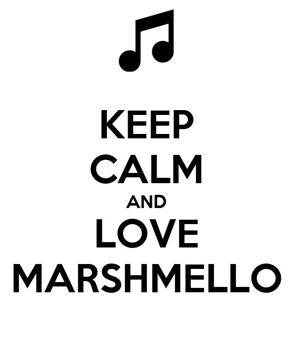 KEEP CALM AND LOVE MARSHMELLO