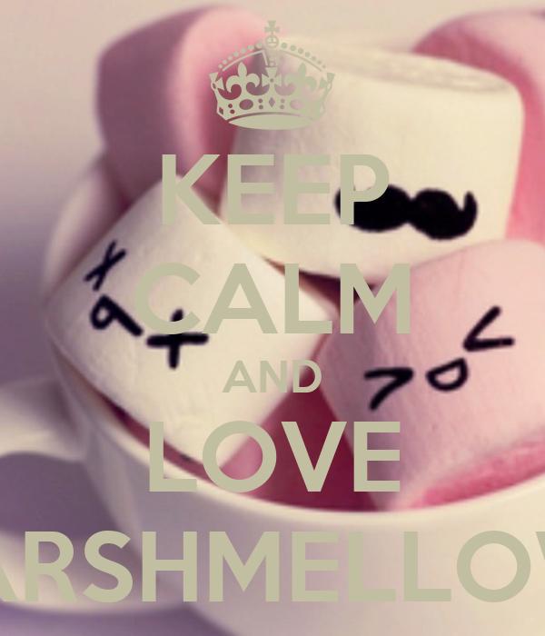 KEEP CALM AND LOVE MARSHMELLOWS