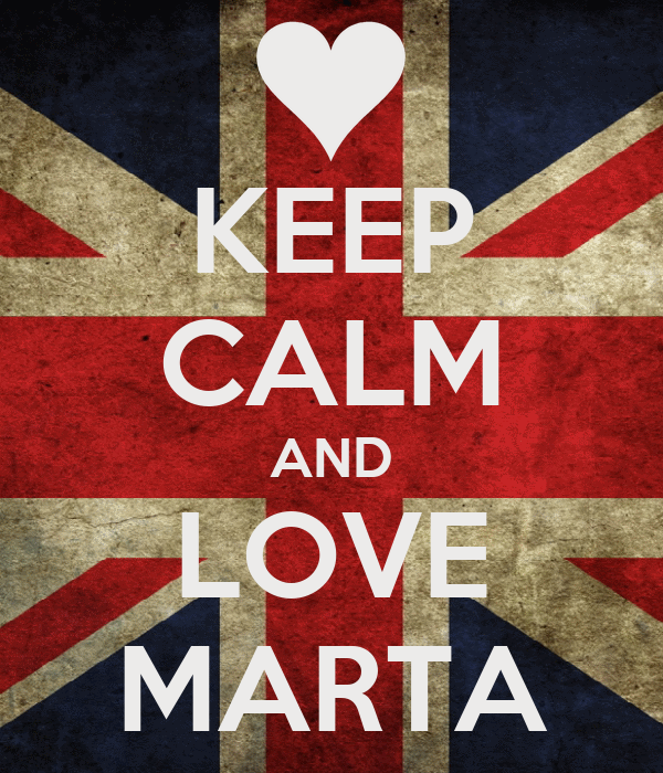 KEEP CALM AND LOVE MARTA