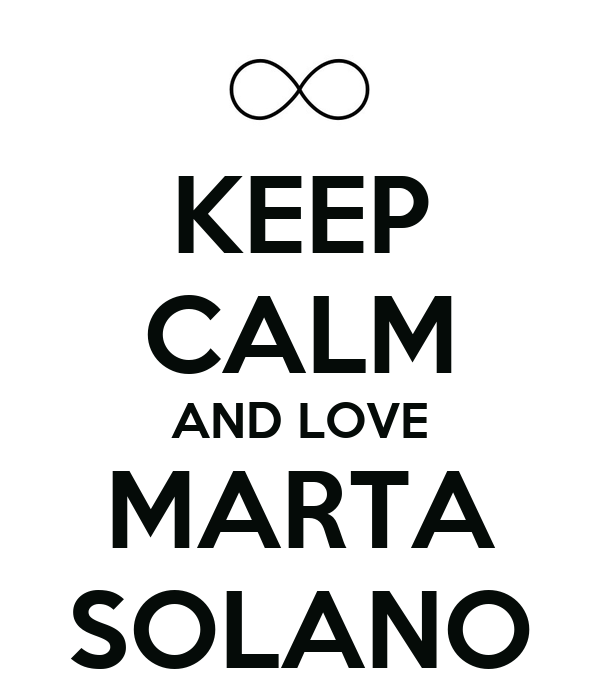 KEEP CALM AND LOVE MARTA SOLANO