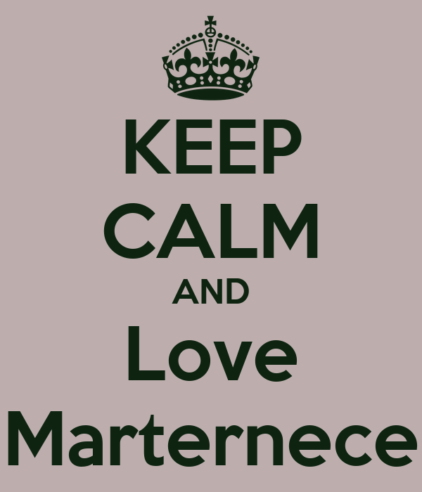 KEEP CALM AND Love Marternece