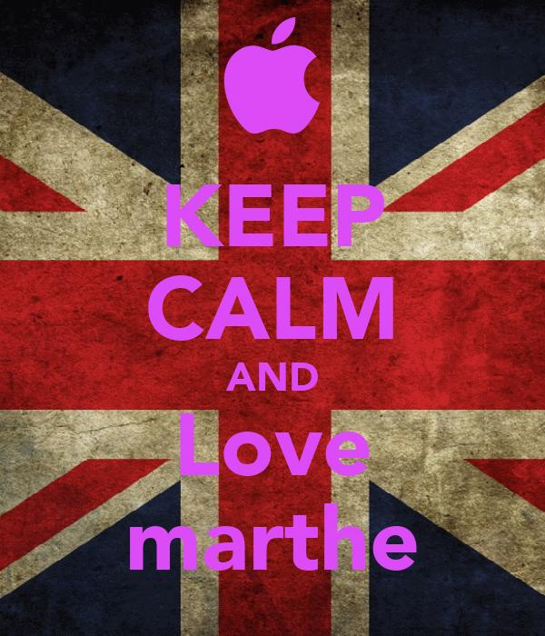 KEEP CALM AND Love marthe