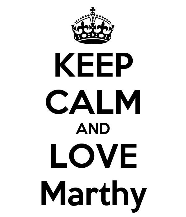 KEEP CALM AND LOVE Marthy