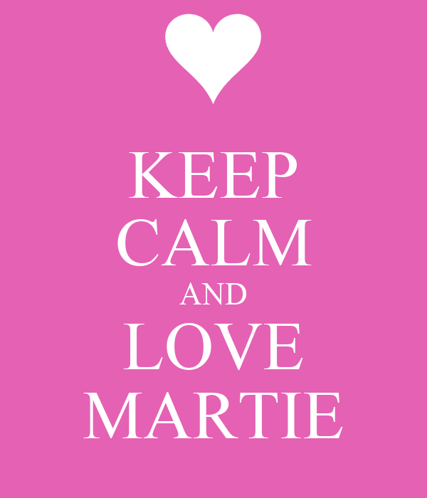 KEEP CALM AND LOVE MARTIE