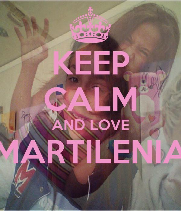 KEEP CALM AND LOVE MARTILENIA