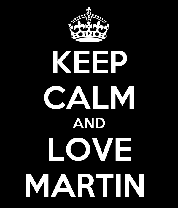 KEEP CALM AND LOVE MARTIN