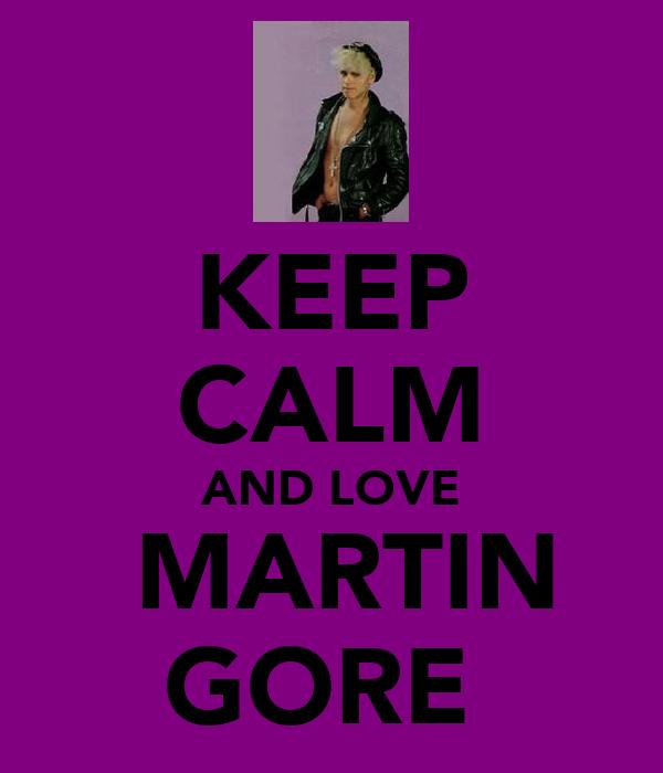 KEEP CALM AND LOVE ♡MARTIN GORE♥