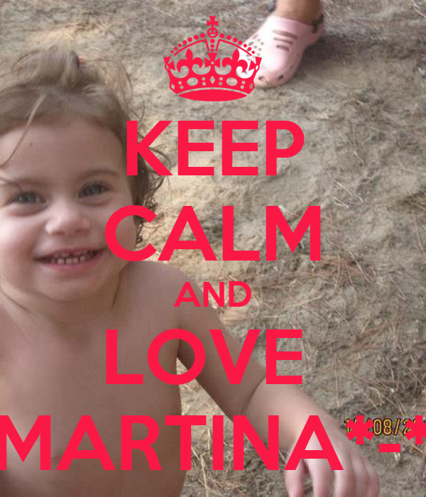 KEEP CALM AND LOVE  MARTINA*-*