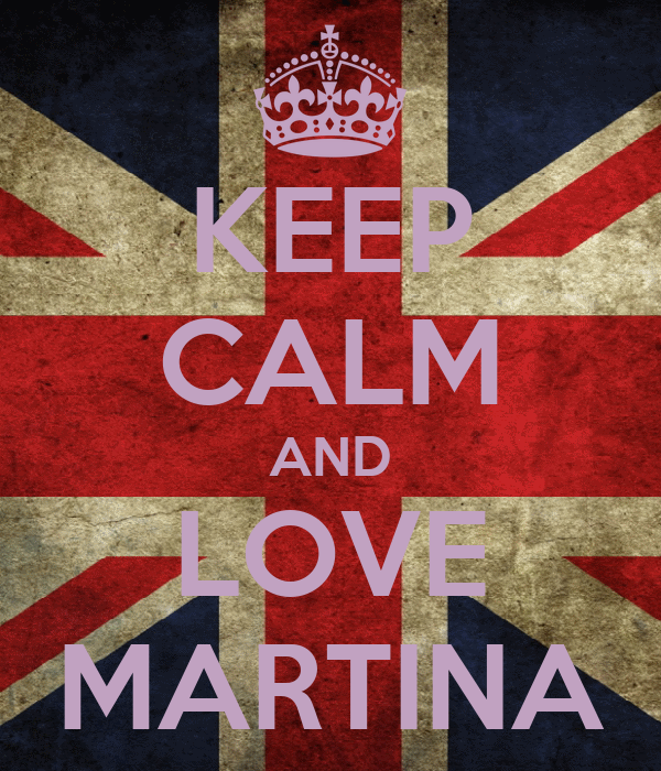 KEEP CALM AND LOVE MARTINA