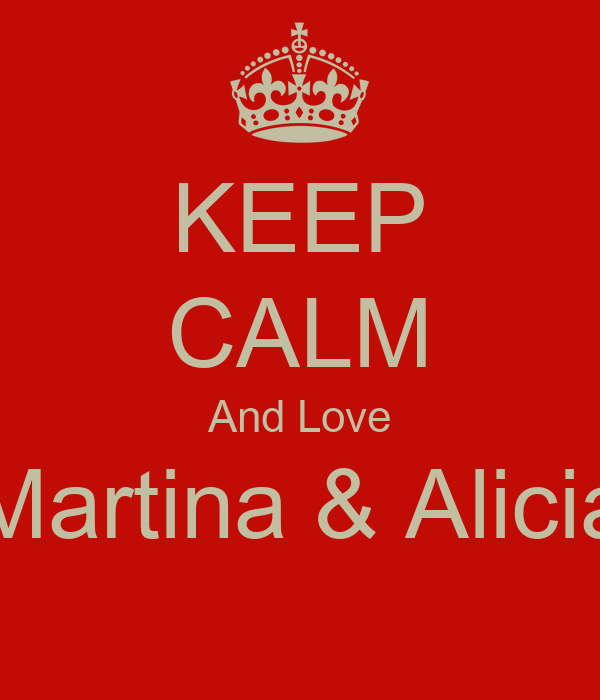 KEEP CALM And Love Martina & Alicia