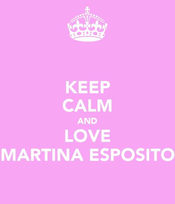 KEEP CALM AND LOVE MARTINA ESPOSITO