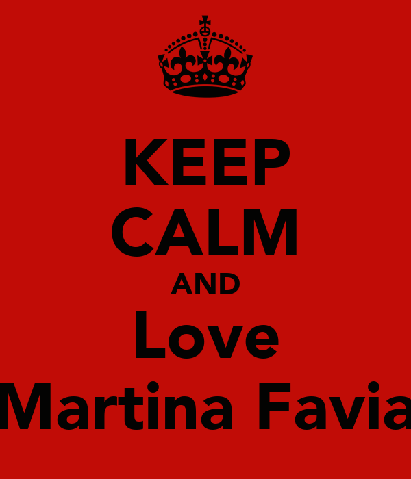 KEEP CALM AND Love Martina Favia