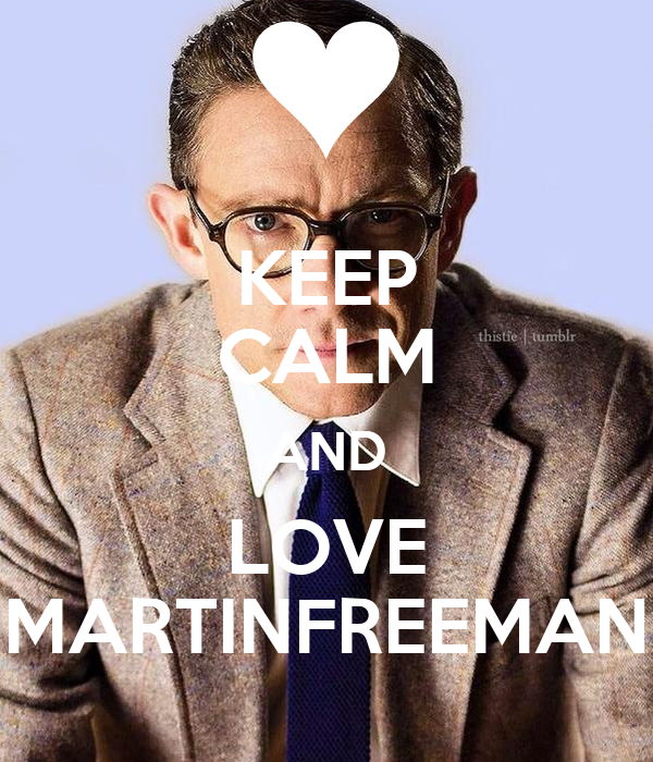 KEEP CALM AND LOVE MARTINFREEMAN