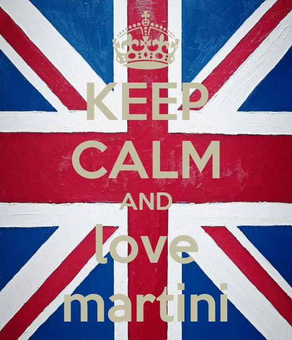KEEP CALM AND love martini